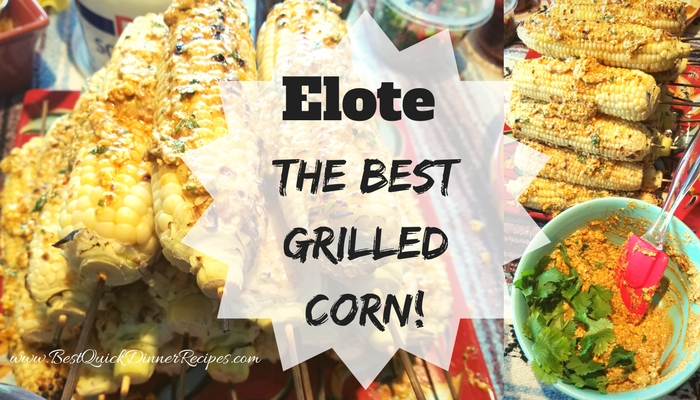 The best grilled corn ever elote best quick dinner recipes for Best dinner ideas ever